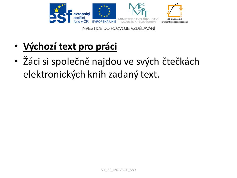 Výchozí text pro práci Žáci si společně najdou ve svých čtečkách elektronických knih zadaný text. VY_32_INOVACE_589