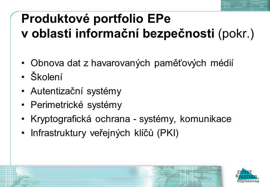 Produktové portfolio EPe v oblasti informační bezpečnosti (pokr.) Obnova dat z havarovaných paměťových médií Školení Autentizační systémy Perimetrické systémy Kryptografická ochrana - systémy, komunikace Infrastruktury veřejných klíčů (PKI)