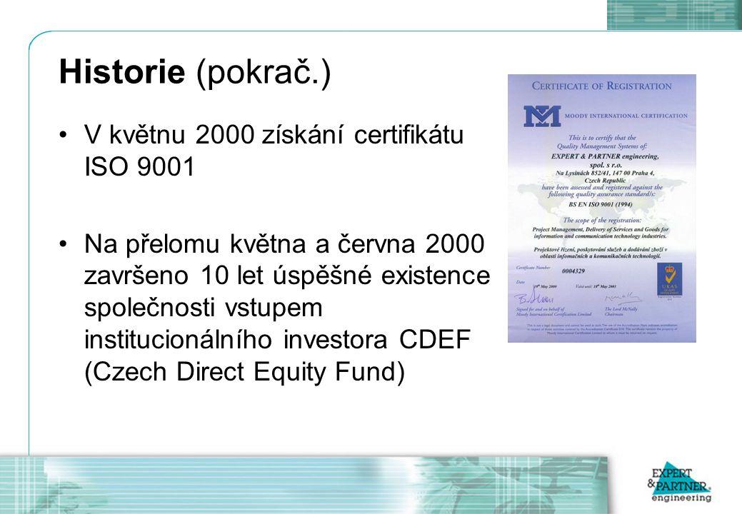 Historie (pokrač.) V květnu 2000 získání certifikátu ISO 9001 Na přelomu května a června 2000 završeno 10 let úspěšné existence společnosti vstupem institucionálního investora CDEF (Czech Direct Equity Fund)