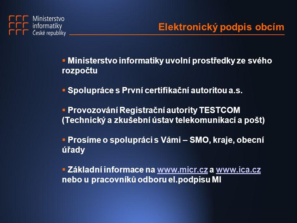 Elektronický podpis obcím  Ministerstvo informatiky uvolní prostředky ze svého rozpočtu  Spolupráce s První certifikační autoritou a.s.