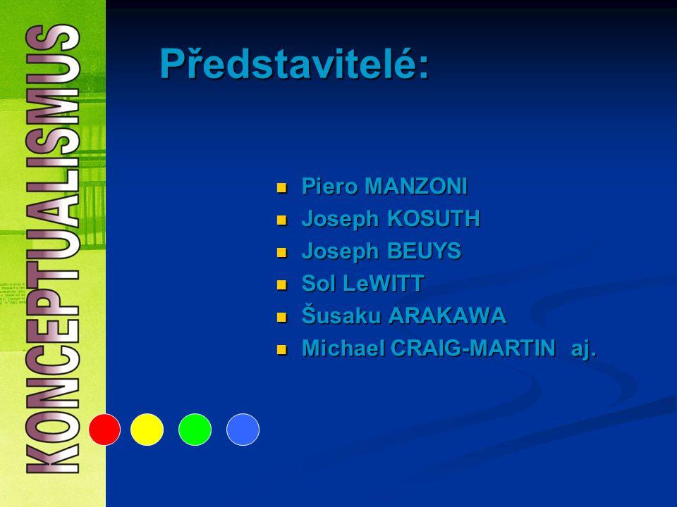 Představitelé: Piero MANZONI Joseph KOSUTH Joseph BEUYS Sol LeWITT Šusaku ARAKAWA Michael CRAIG-MARTIN aj.