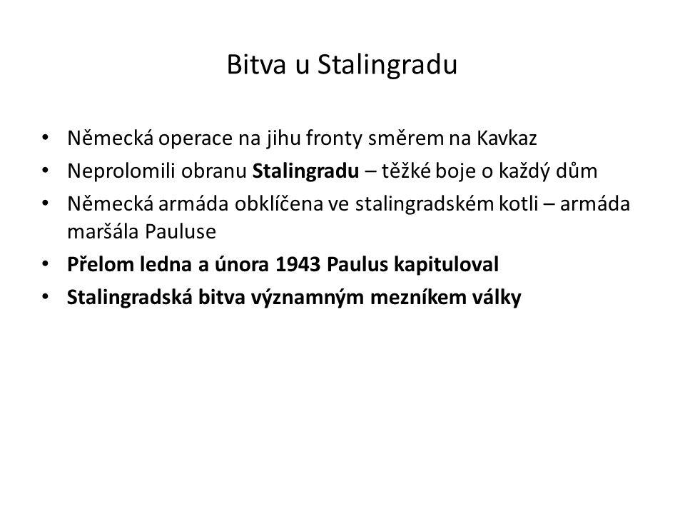 Bitva u Stalingradu Německá operace na jihu fronty směrem na Kavkaz Neprolomili obranu Stalingradu – těžké boje o každý dům Německá armáda obklíčena ve stalingradském kotli – armáda maršála Pauluse Přelom ledna a února 1943 Paulus kapituloval Stalingradská bitva významným mezníkem války