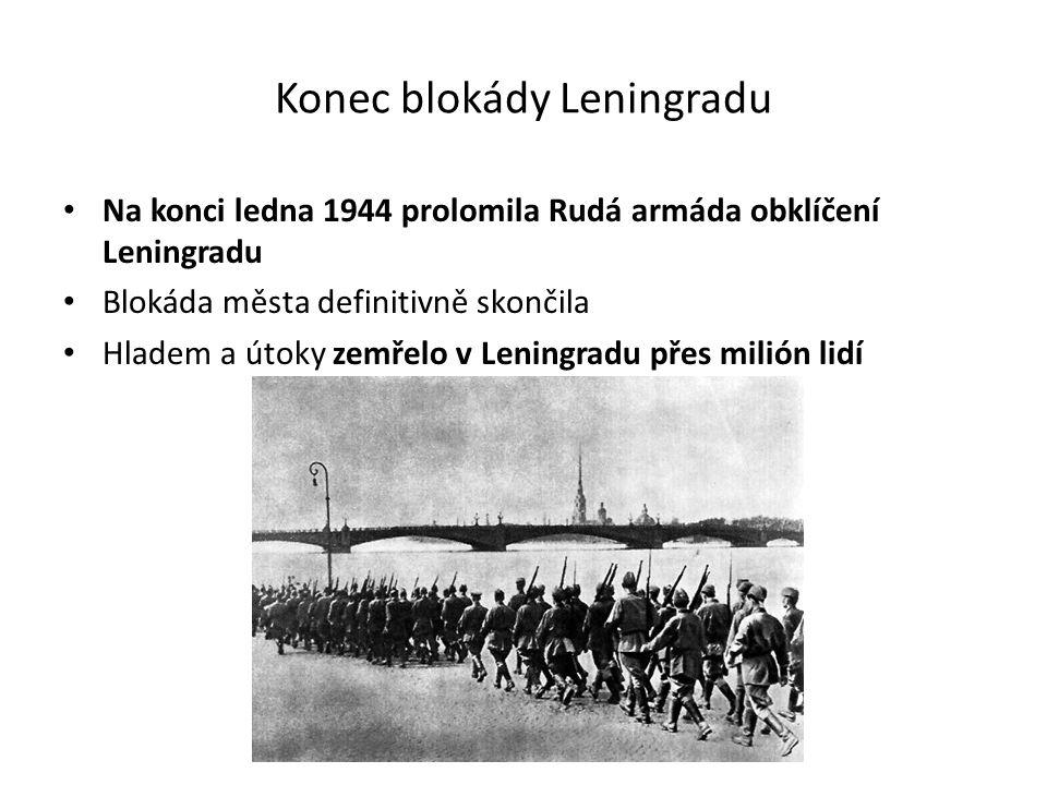 Konec blokády Leningradu Na konci ledna 1944 prolomila Rudá armáda obklíčení Leningradu Blokáda města definitivně skončila Hladem a útoky zemřelo v Leningradu přes milión lidí