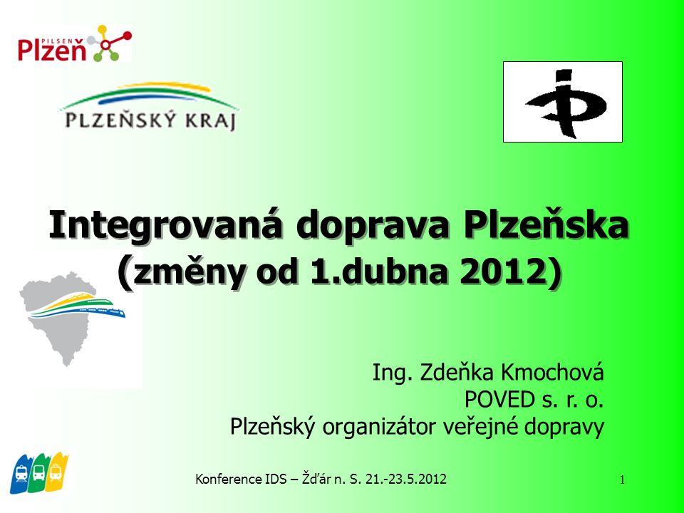 Konference IDS – Žďár n. S. 21.-23.5.2012 1 Integrovaná doprava Plzeňska ( změny od 1.dubna 2012) Ing. Zdeňka Kmochová POVED s. r. o. Plzeňský organiz