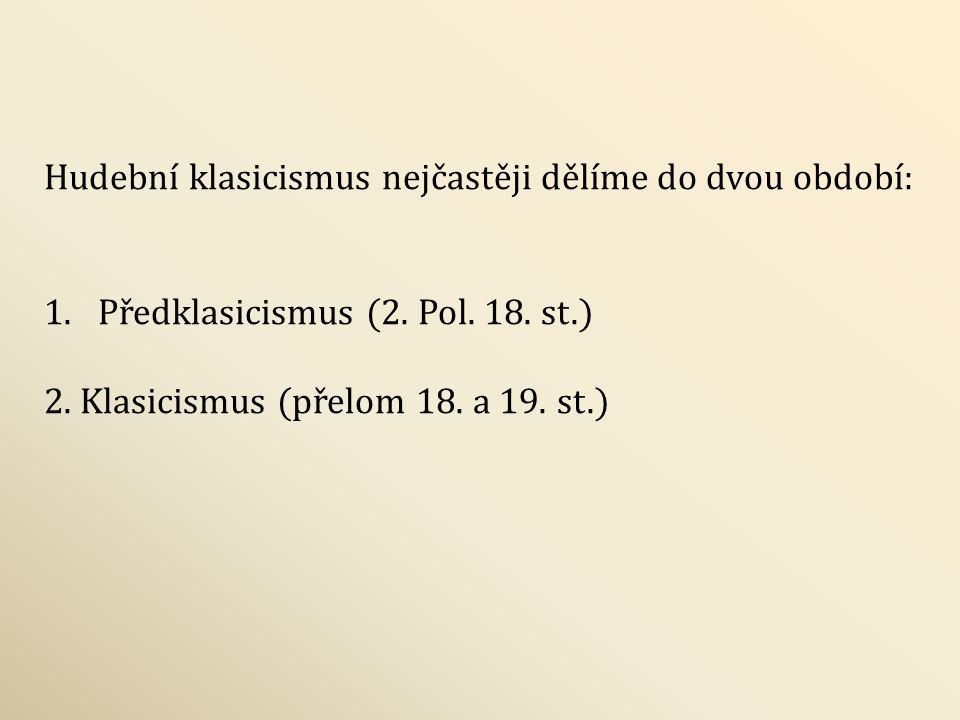 Hudební klasicismus nejčastěji dělíme do dvou období: 1.Předklasicismus (2. Pol. 18. st.) 2. Klasicismus (přelom 18. a 19. st.)