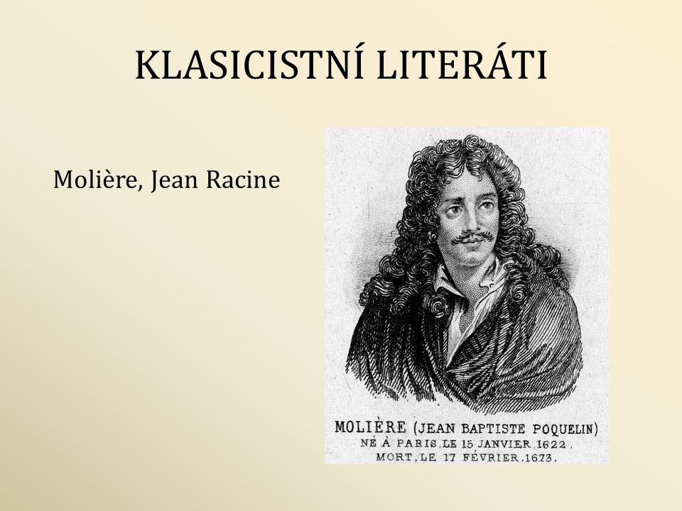 KLASICISTNÍ LITERÁTI Molière, Jean Racine