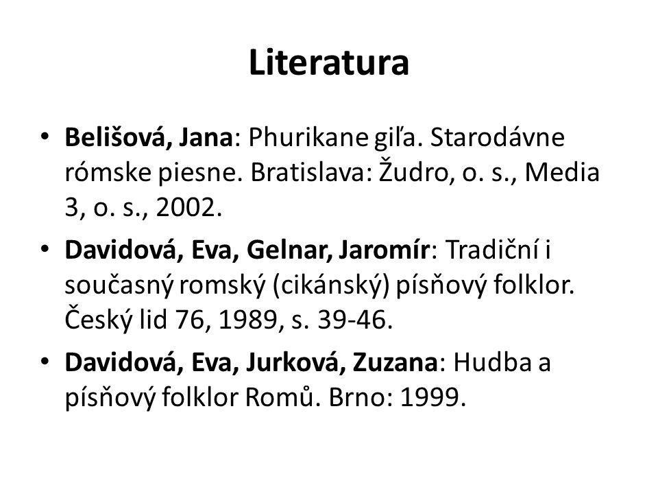 Literatura Belišová, Jana: Phurikane giľa. Starodávne rómske piesne. Bratislava: Žudro, o. s., Media 3, o. s., 2002. Davidová, Eva, Gelnar, Jaromír: T
