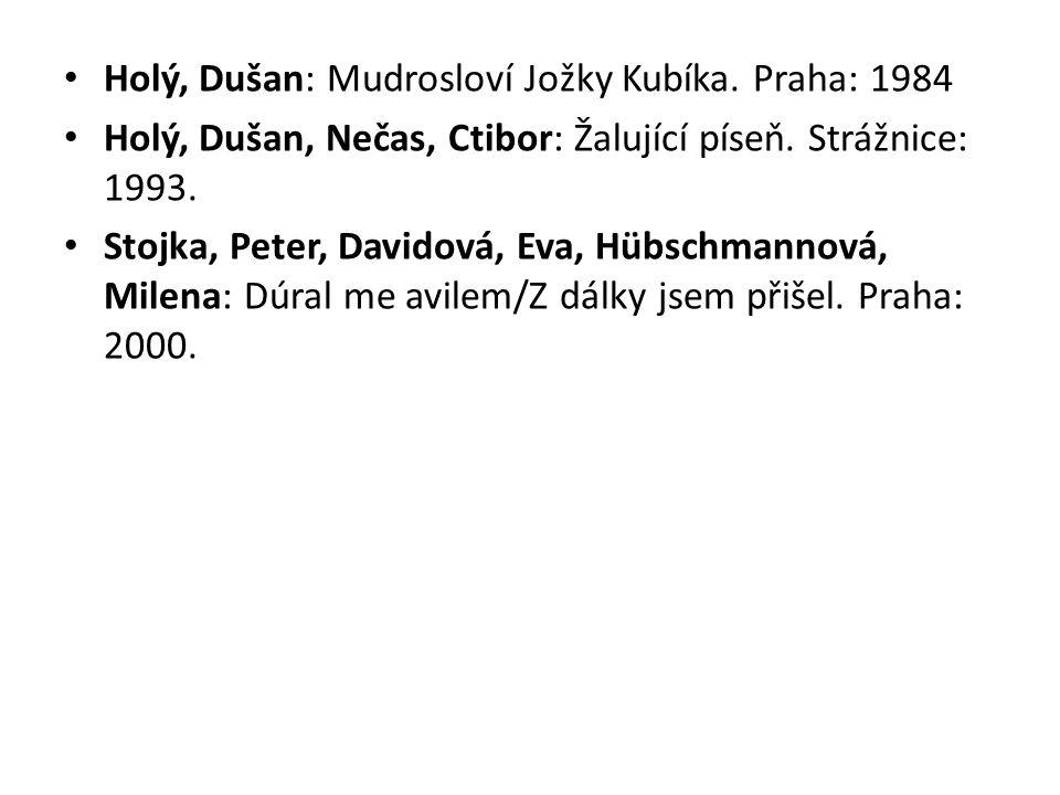 Holý, Dušan: Mudrosloví Jožky Kubíka. Praha: 1984 Holý, Dušan, Nečas, Ctibor: Žalující píseň. Strážnice: 1993. Stojka, Peter, Davidová, Eva, Hübschman