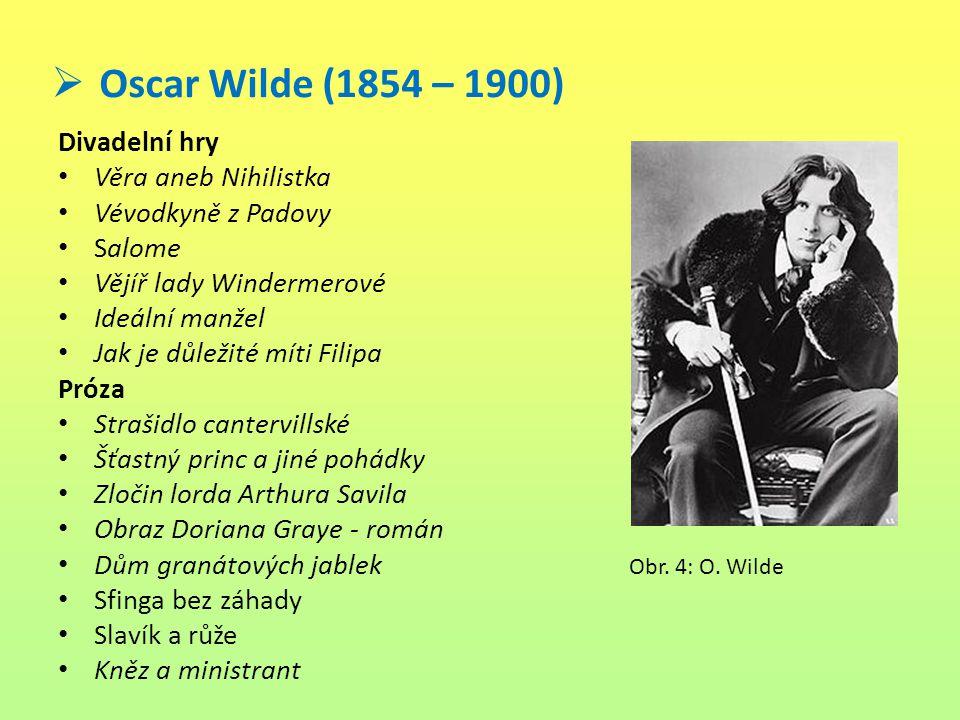  Oscar Wilde (1854 – 1900) Divadelní hry Věra aneb Nihilistka Vévodkyně z Padovy Salome Vějíř lady Windermerové Ideální manžel Jak je důležité míti F