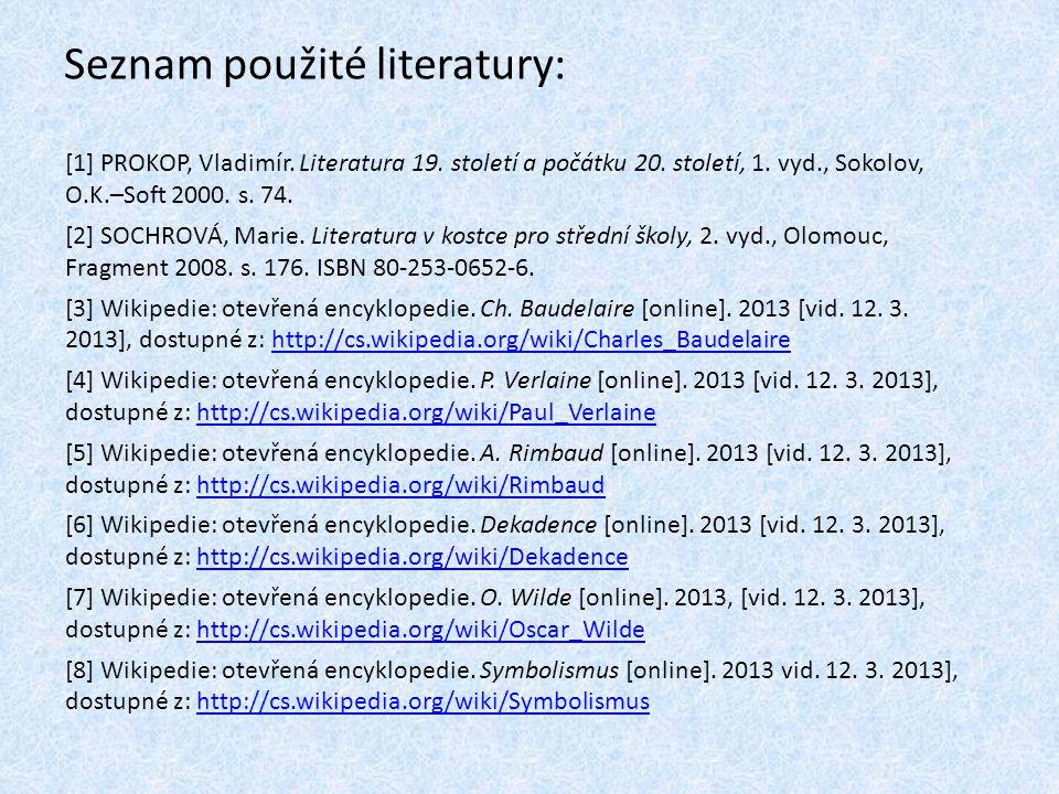 Seznam použité literatury: [1] PROKOP, Vladimír. Literatura 19. století a počátku 20. století, 1. vyd., Sokolov, O.K.–Soft 2000. s. 74. [2] SOCHROVÁ,