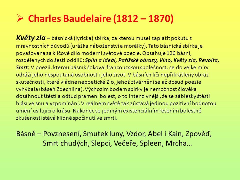  Paul Verlaine (1844 – 1896) Saturnské básně Galantní slavnosti Dobrá píseň – v této sbírce oslavuje prostý a klidný život se svou ženou Mathildou Mauteovou (psáno před setkáním s Rimbaudem) Moudrost Kdysi a nedávno Písně beze slov – užívá ve svých textech melodičnost, zvukomalbu, vyjádření citů, nálad, volně spojené obrazy.