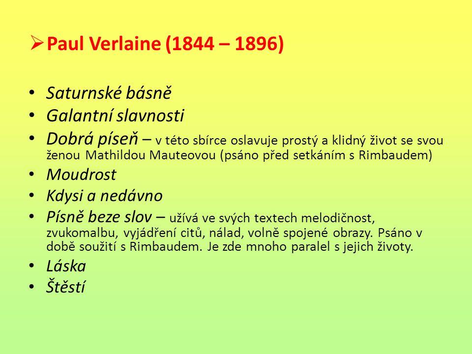  Paul Verlaine (1844 – 1896) Saturnské básně Galantní slavnosti Dobrá píseň – v této sbírce oslavuje prostý a klidný život se svou ženou Mathildou Ma