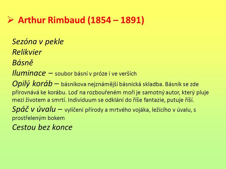  Arthur Rimbaud (1854 – 1891) Sezóna v pekle Relikvier Básně Iluminace – soubor básní v próze i ve verších Opilý koráb – básníkova nejznámější básnic