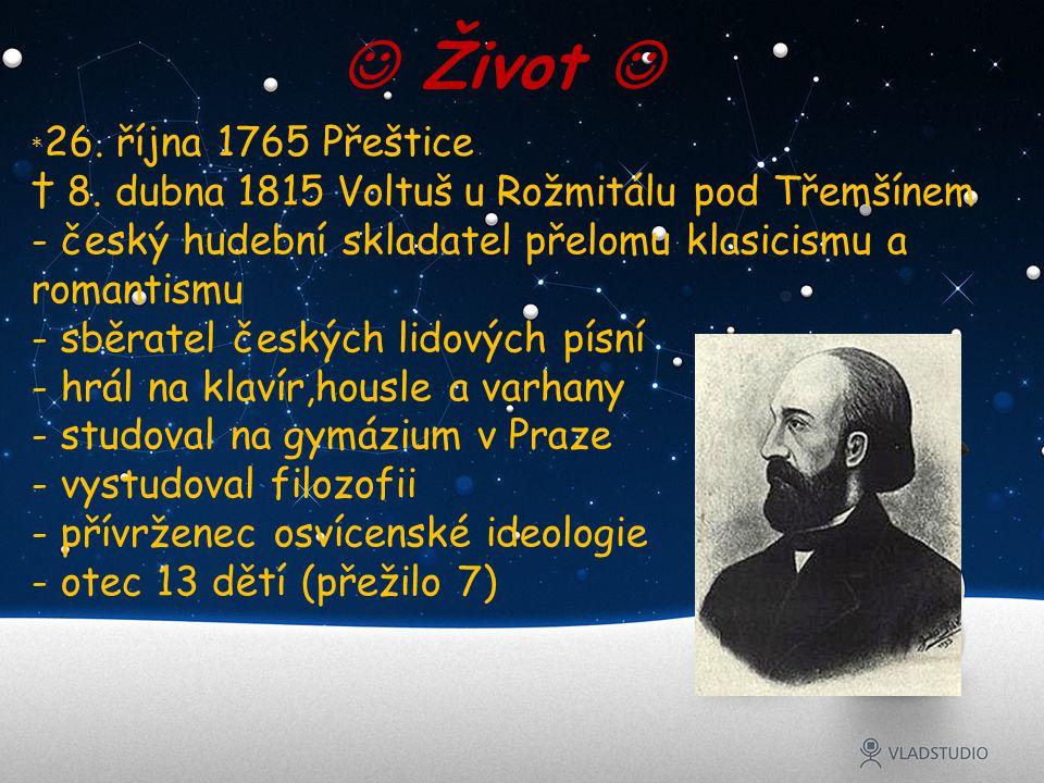 Život * 26. října 1765 Přeštice † 8. dubna 1815 Voltuš u Rožmitálu pod Třemšínem - český hudební skladatel přelomu klasicismu a romantismu - sběratel