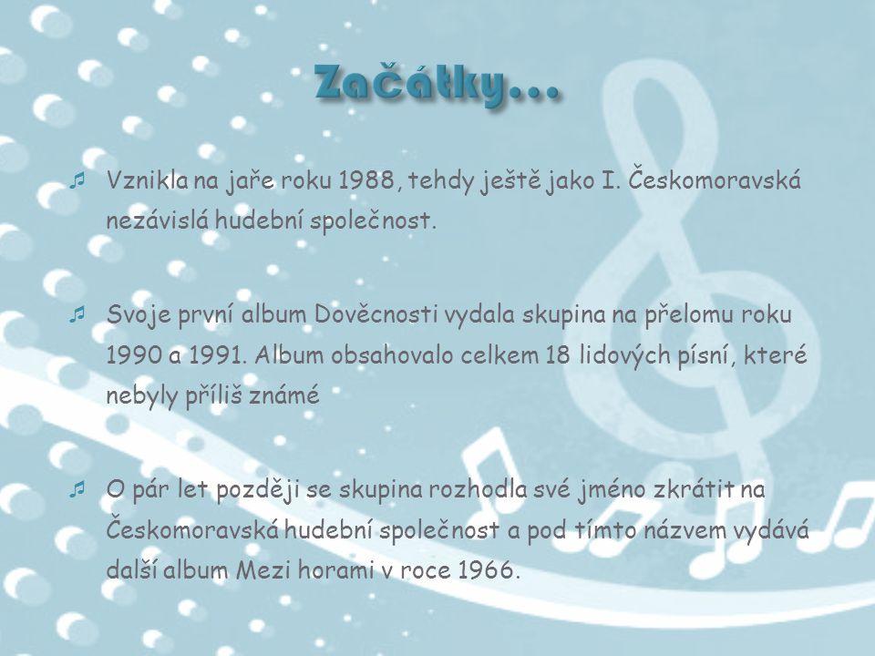  Vznikla na jaře roku 1988, tehdy ještě jako I. Českomoravská nezávislá hudební společnost.  Svoje první album Dověcnosti vydala skupina na přelomu