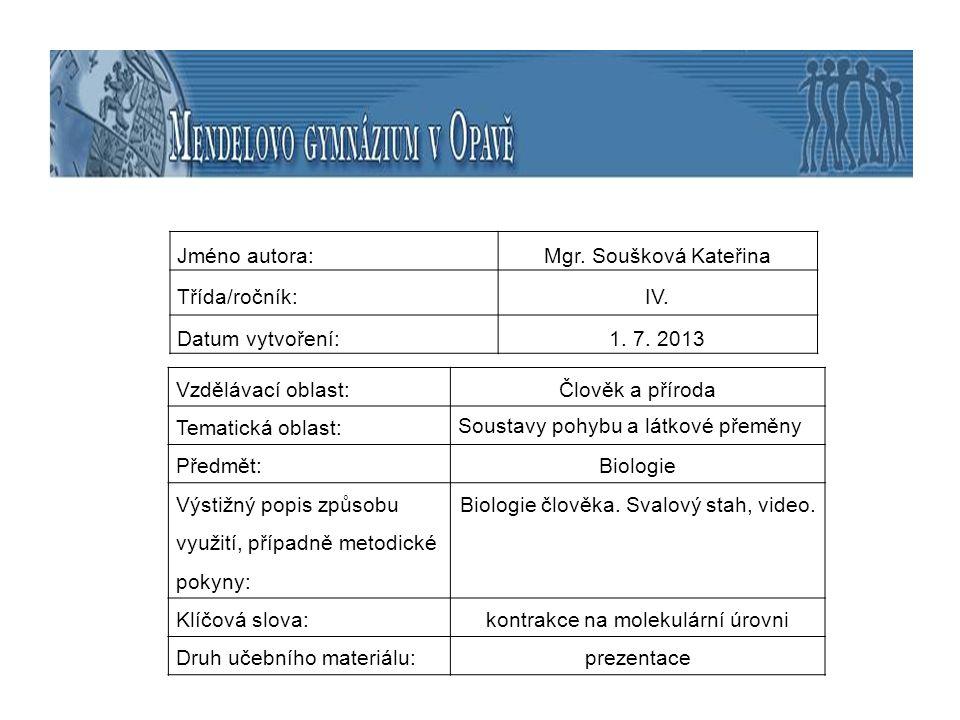 Jméno autora:Mgr. Soušková Kateřina Třída/ročník:IV. Datum vytvoření:1. 7. 2013 Vzdělávací oblast:Člověk a příroda Tematická oblast: Soustavy pohybu a