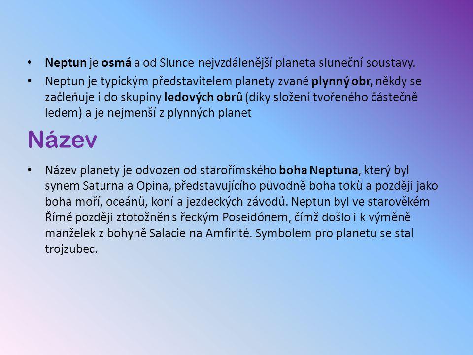 Neptun je osmá a od Slunce nejvzdálenější planeta sluneční soustavy. Neptun je typickým představitelem planety zvané plynný obr, někdy se začleňuje i