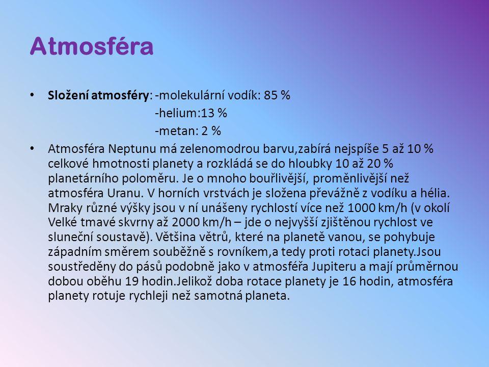 Atmosféra Složení atmosféry: -molekulární vodík: 85 % -helium:13 % -metan: 2 % Atmosféra Neptunu má zelenomodrou barvu,zabírá nejspíše 5 až 10 % celko