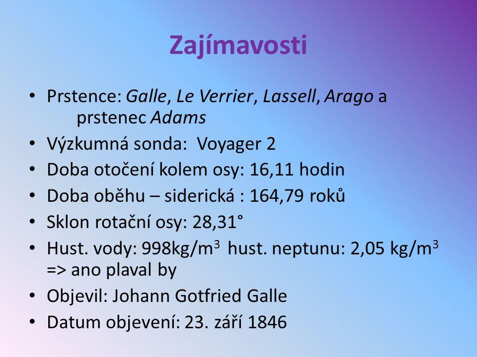 Zajímavosti Prstence: Galle, Le Verrier, Lassell, Arago a prstenec Adams Výzkumná sonda: Voyager 2 Doba otočení kolem osy: 16,11 hodin Doba oběhu – si