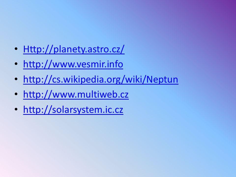 Http://planety.astro.cz/ http://www.vesmir.info http://cs.wikipedia.org/wiki/Neptun http://www.multiweb.cz http://solarsystem.ic.cz