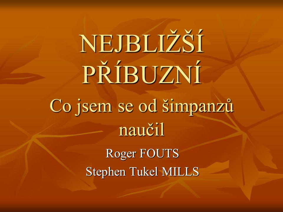NEJBLIŽŠÍ PŘÍBUZNÍ Co jsem se od šimpanzů naučil Roger FOUTS Stephen Tukel MILLS