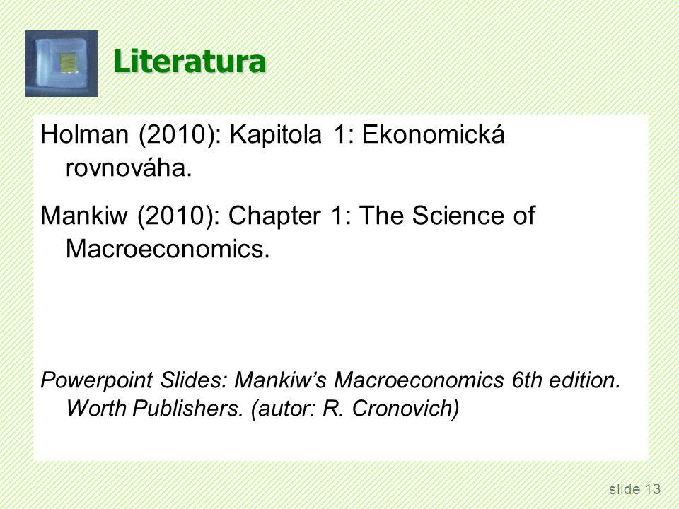 Literatura Holman (2010): Kapitola 1: Ekonomická rovnováha. Mankiw (2010): Chapter 1: The Science of Macroeconomics. Powerpoint Slides: Mankiw's Macro
