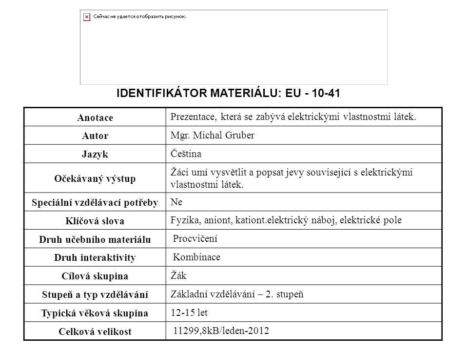 Anotace Prezentace, která se zabývá elektrickými vlastnostmi látek. Autor Mgr. Michal Gruber Jazyk Čeština Očekávaný výstup Žáci umí vysvětlit a popsa