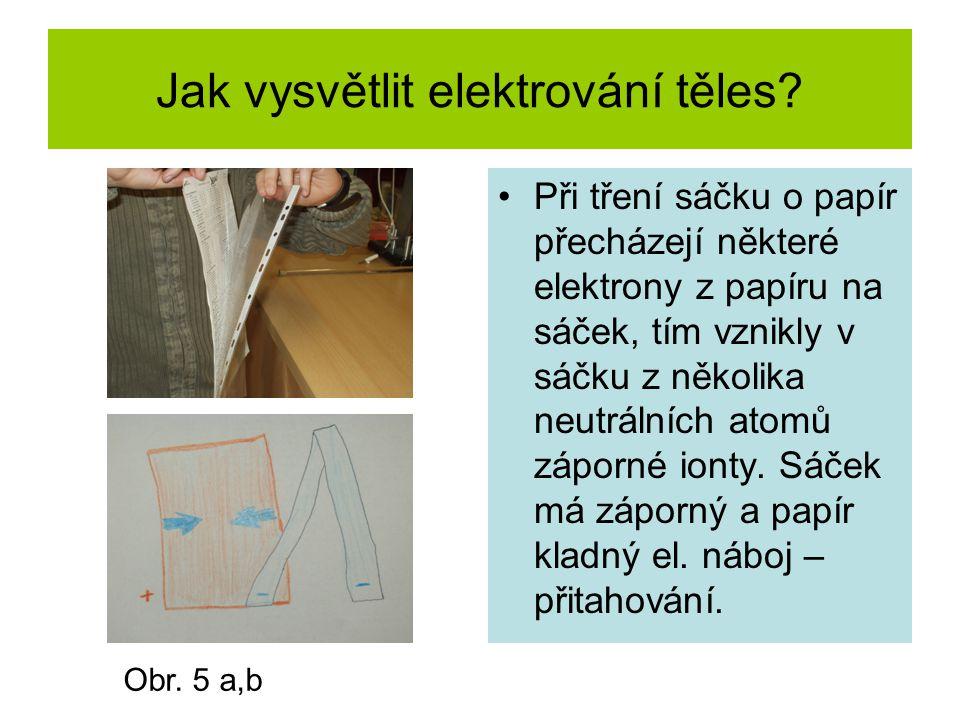 Jak vysvětlit elektrování těles? Při tření sáčku o papír přecházejí některé elektrony z papíru na sáček, tím vznikly v sáčku z několika neutrálních at