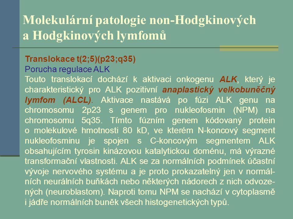Molekulární patologie non-Hodgkinových a Hodgkinových lymfomů Translokace t(2;5)(p23;q35) Porucha regulace ALK Touto translokací dochází k aktivaci on