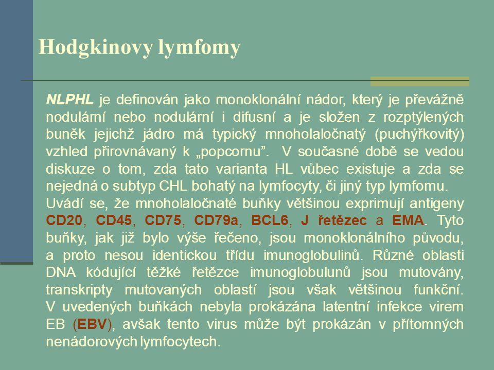 Hodgkinovy lymfomy NLPHL je definován jako monoklonální nádor, který je převážně nodulární nebo nodulární i difusní a je složen z rozptýlených buněk j