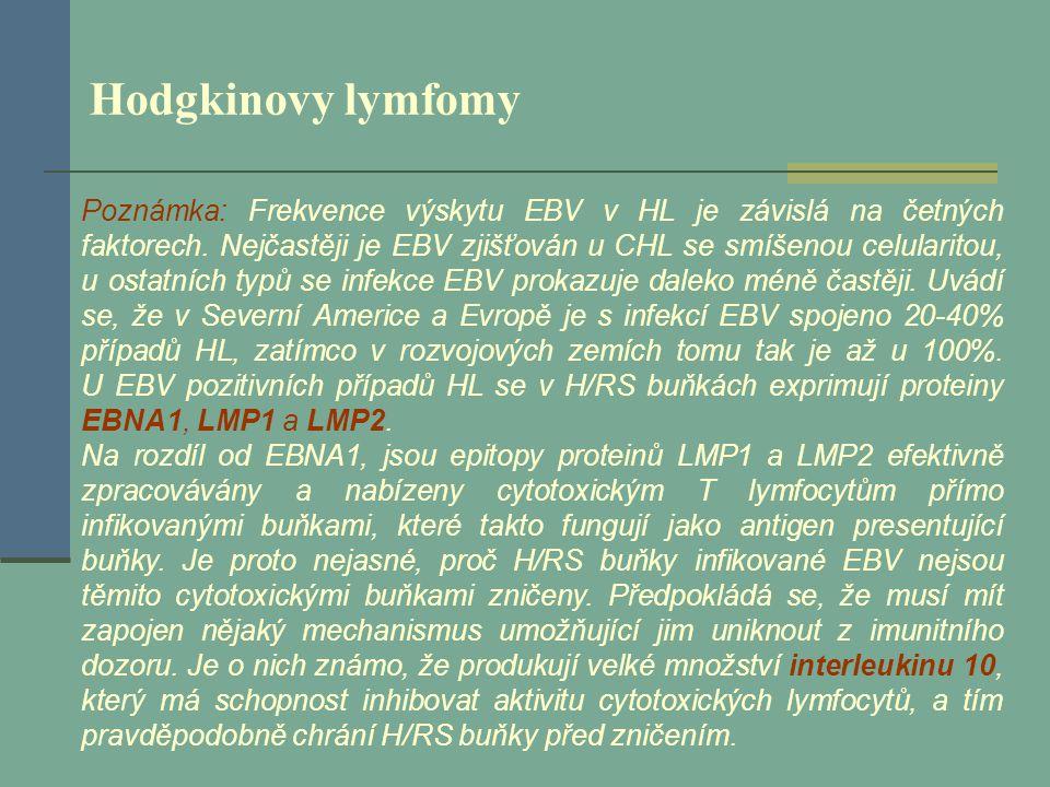 Hodgkinovy lymfomy Poznámka: Frekvence výskytu EBV v HL je závislá na četných faktorech. Nejčastěji je EBV zjišťován u CHL se smíšenou celularitou, u