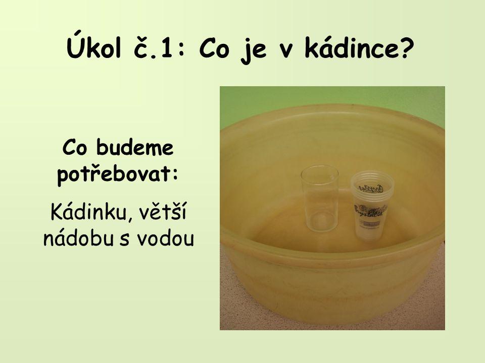 Úkol č.1: Co je v kádince Co budeme potřebovat: Kádinku, větší nádobu s vodou