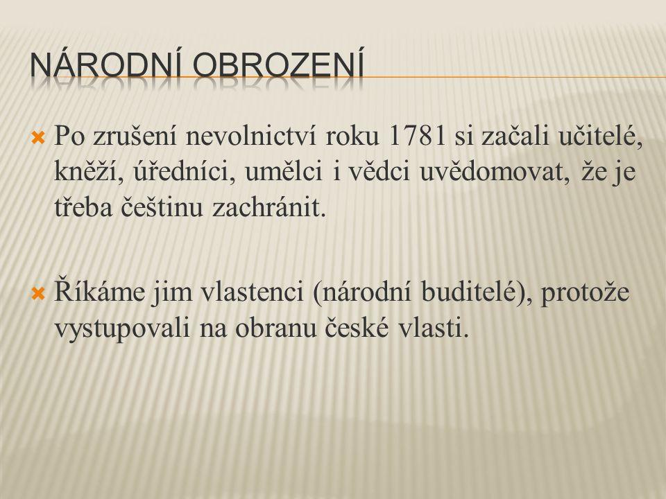  Po zrušení nevolnictví roku 1781 si začali učitelé, kněží, úředníci, umělci i vědci uvědomovat, že je třeba češtinu zachránit.