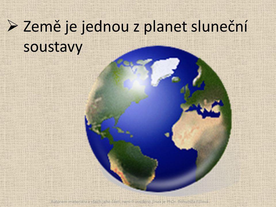  Země je jednou z planet sluneční soustavy Autorem materiálu a všech jeho částí, není-li uvedeno jinak je PhDr. Bohumila Fillová.