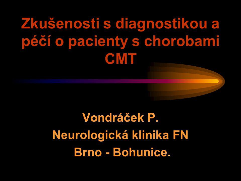 Zkušenosti s diagnostikou a péčí o pacienty s chorobami CMT Vondráček P. Neurologická klinika FN Brno - Bohunice.