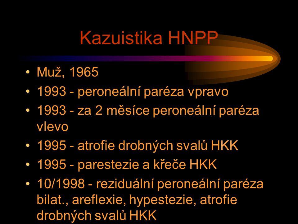 Kazuistika HNPP Muž, 1965 1993 - peroneální paréza vpravo 1993 - za 2 měsíce peroneální paréza vlevo 1995 - atrofie drobných svalů HKK 1995 - parestez