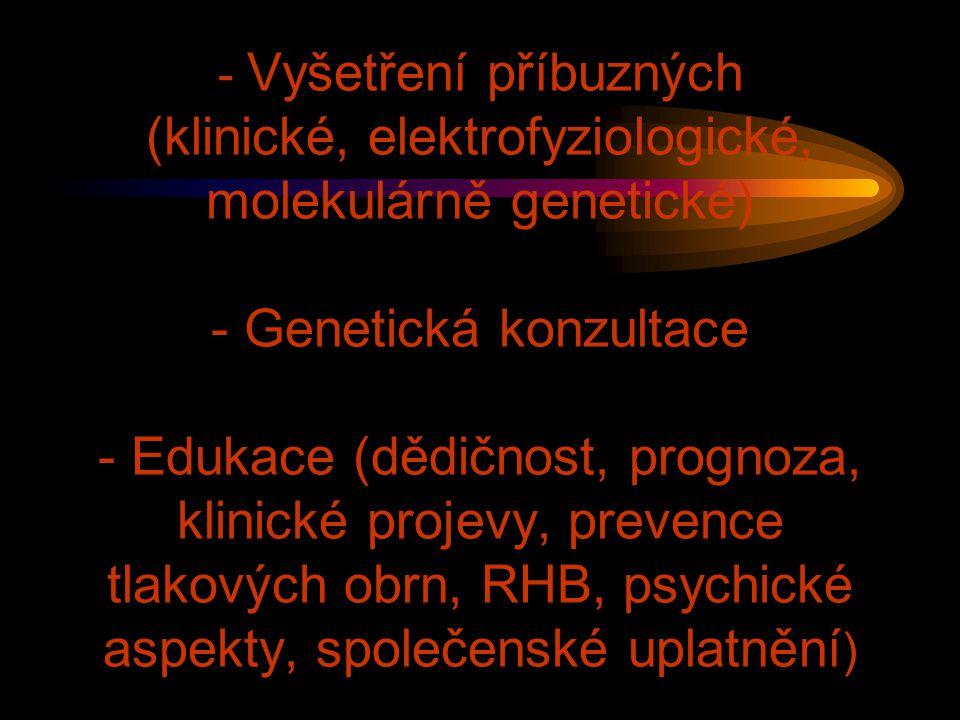 - Vyšetření příbuzných (klinické, elektrofyziologické, molekulárně genetické) - Genetická konzultace - Edukace (dědičnost, prognoza, klinické projevy,