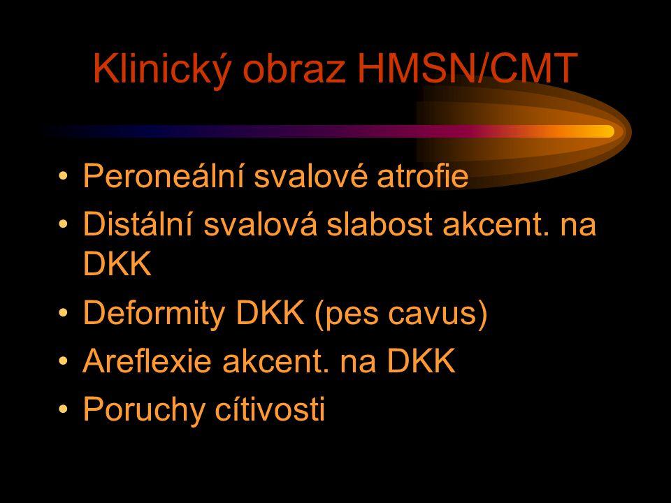 Klinický obraz HMSN/CMT Peroneální svalové atrofie Distální svalová slabost akcent. na DKK Deformity DKK (pes cavus) Areflexie akcent. na DKK Poruchy