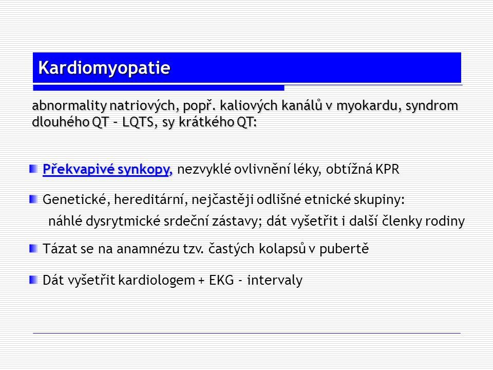Kardiomyopatie Překvapivé synkopy, Překvapivé synkopy, nezvyklé ovlivnění léky, obtížná KPR Genetické, hereditární, nejčastěji odlišné etnické skupiny