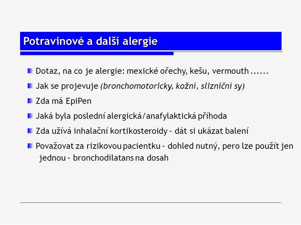 Potravinové a další alergie Dotaz, na co je alergie: mexické ořechy, kešu, vermouth...... Jak se projevuje (bronchomotoricky, kožní, slizniční sy) Zda
