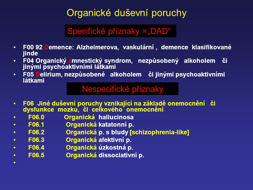 F00 92 Demence: Alzheimerova, vaskulární, demence klasifikované jinde F04 Organický amnestický syndrom, nezpůsobený alkoholem či jinými psychoaktivním