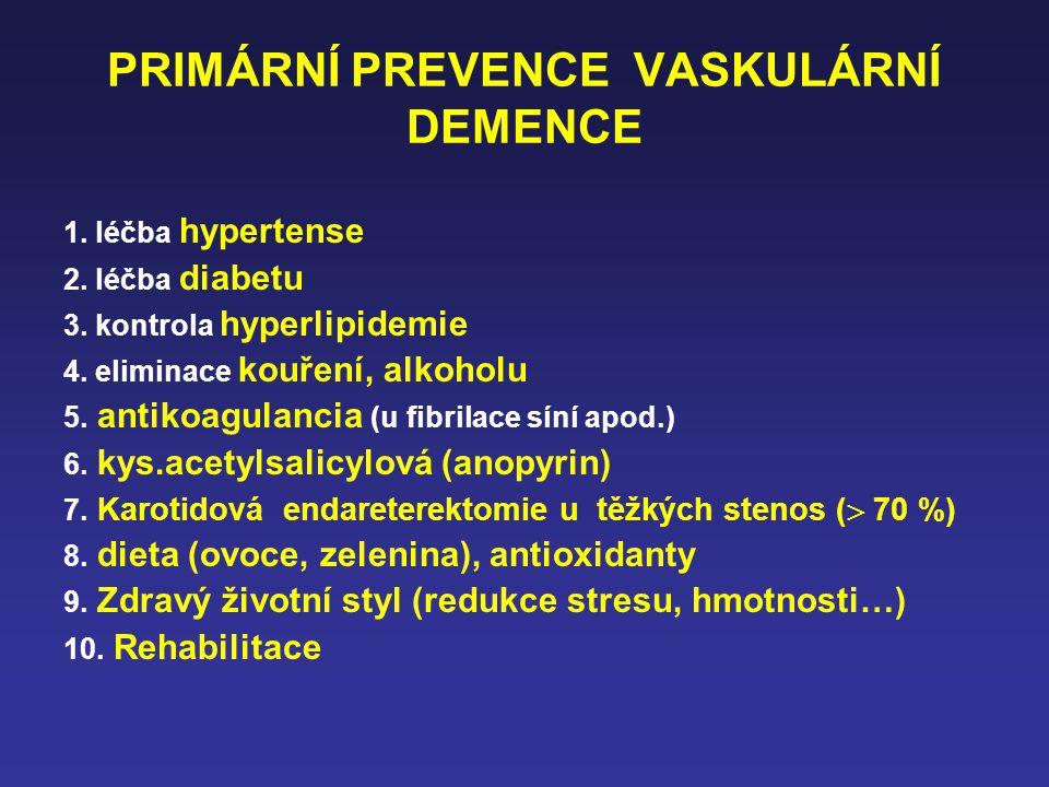 PRIMÁRNÍ PREVENCE VASKULÁRNÍ DEMENCE 1. léčba hypertense 2. léčba diabetu 3. kontrola hyperlipidemie 4. eliminace kouření, alkoholu 5. antikoagulancia