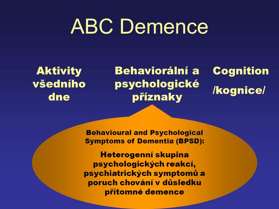 ABC Demence Behaviorální a psychologické příznaky Aktivity všedního dne Behavioural and Psychological Symptoms of Dementia (BPSD): Heterogenní skupina
