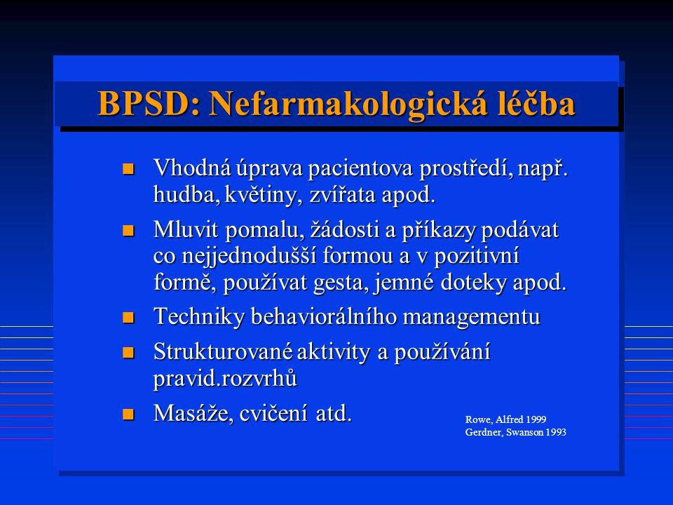 BPSD: Nefarmakologická léčba n Vhodná úprava pacientova prostředí, např. hudba, květiny, zvířata apod. n Mluvit pomalu, žádosti a příkazy podávat co n