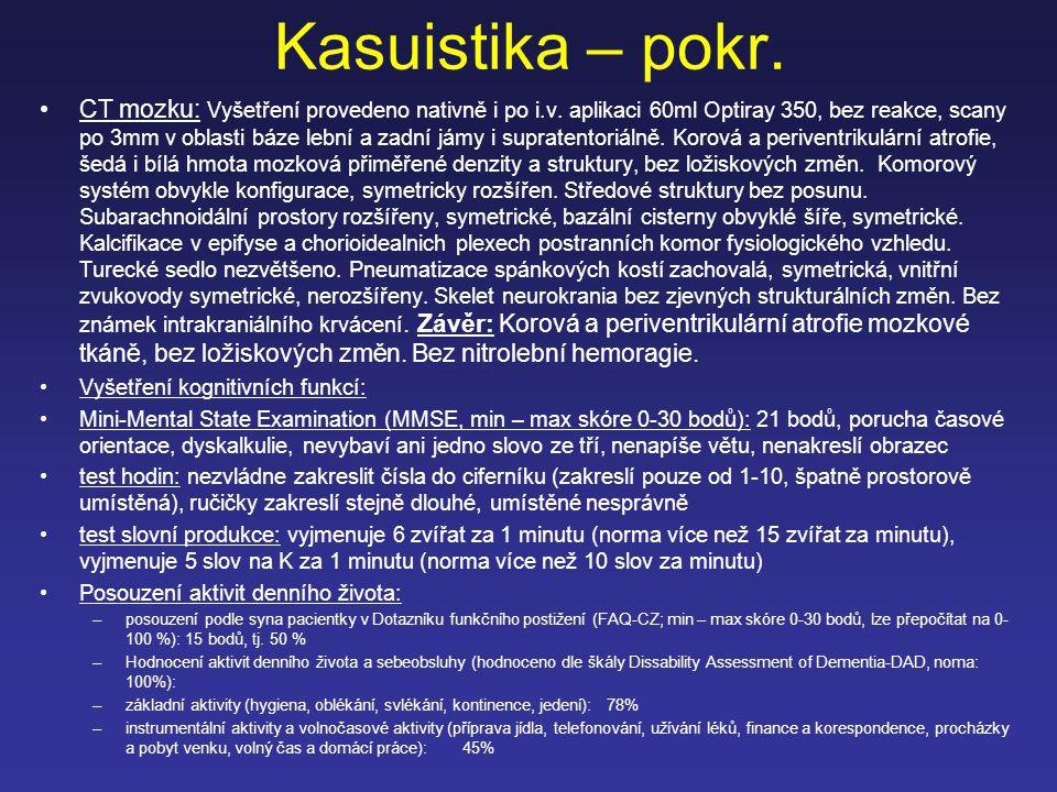 Kasuistika – pokr. CT mozku: Vyšetření provedeno nativně i po i.v. aplikaci 60ml Optiray 350, bez reakce, scany po 3mm v oblasti báze lební a zadní já