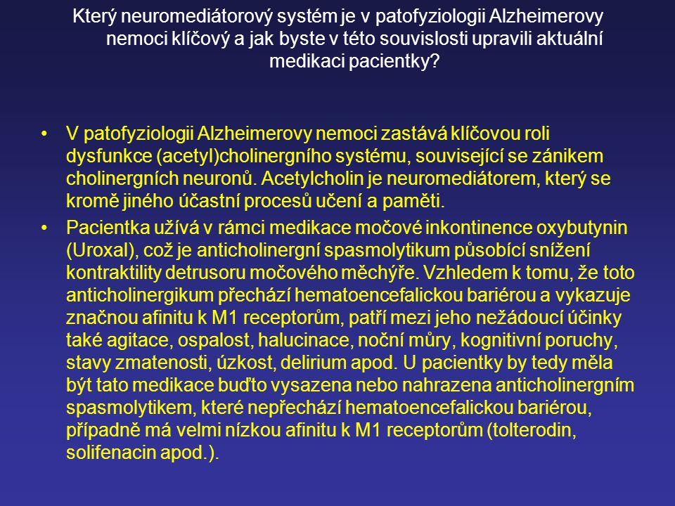 Který neuromediátorový systém je v patofyziologii Alzheimerovy nemoci klíčový a jak byste v této souvislosti upravili aktuální medikaci pacientky? V p