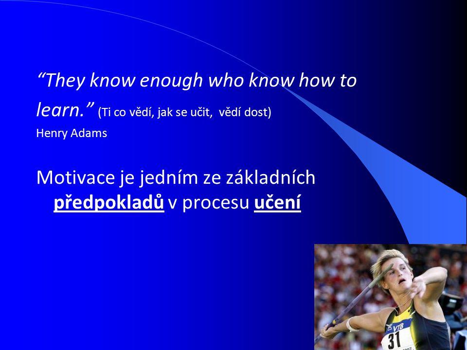 """""""They know enough who know how to learn."""" (Ti co vědí, jak se učit, vědí dost) Henry Adams Motivace je jedním ze základních předpokladů v procesu učen"""