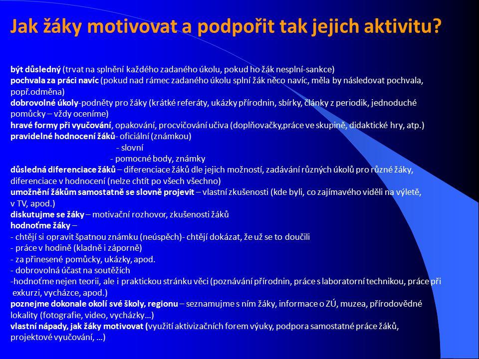 Jak žáky motivovat a podpořit tak jejich aktivitu? být důsledný (trvat na splnění každého zadaného úkolu, pokud ho žák nesplní-sankce) pochvala za prá