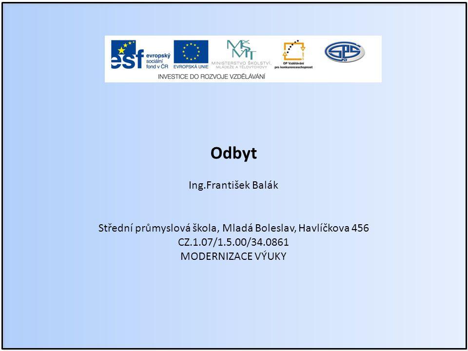 Odbyt Ing.František Balák Střední průmyslová škola, Mladá Boleslav, Havlíčkova 456 CZ.1.07/1.5.00/34.0861 MODERNIZACE VÝUKY