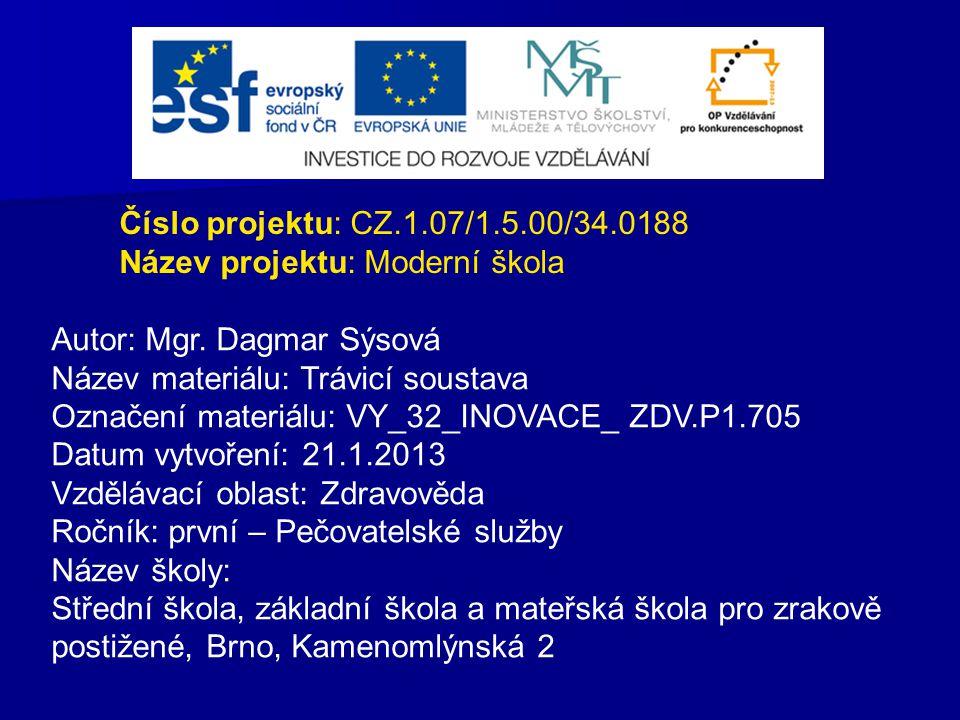Číslo projektu: CZ.1.07/1.5.00/34.0188 Název projektu: Moderní škola Autor: Mgr. Dagmar Sýsová Název materiálu: Trávicí soustava Označení materiálu: V